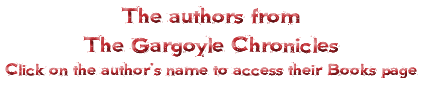 The authors from The Gargoyle Chronicles Click on the author's name to access their Books page