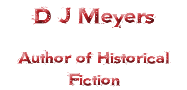 D J Meyers Author of Historical Fiction