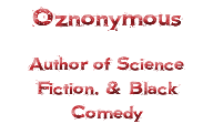 Oznonymous Author of Science Fiction, Adventure, & Black Comedy